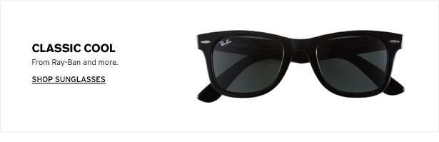 CLASSIC COOL - From Ray-Ban and more.
