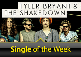 Single of the Week: Tyler Bryant & The Shakedown