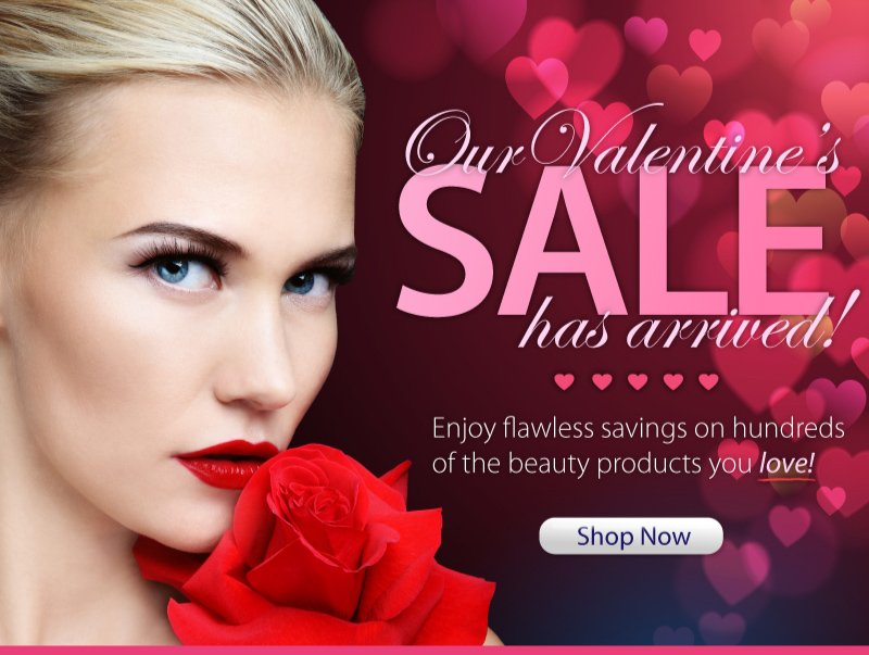 Our Valentine's Sale has arrived! Enjoy flawless savings on hundreds of the beauty products you love! Shop now!