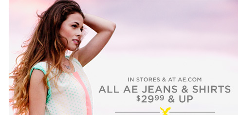 In Stores & At AE.com | All AE Jeans & Shirts $29.99 & Up