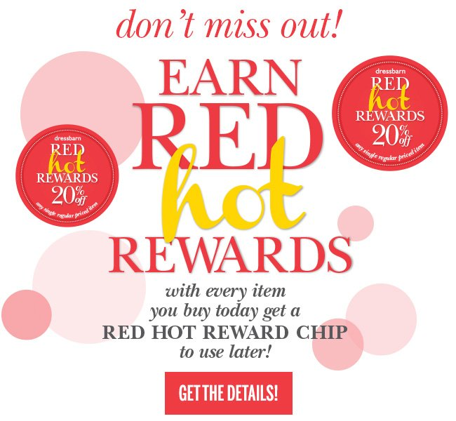 Don't Miss Out! Earn RED HOT REWARDS! With every item you buy today get a RED HOT REWARD CHIP to use later! Get the details!