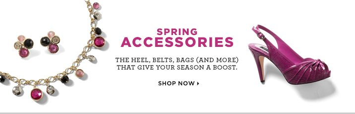 Spring Accessories: The heel, belts, bags and more that give your season a boost! Shop Now