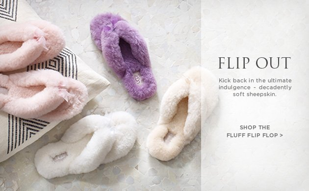 flip out - Kick back in the ultimate indulgence - decadently soft sheepskin. Shop the Fluff Flip Flop >