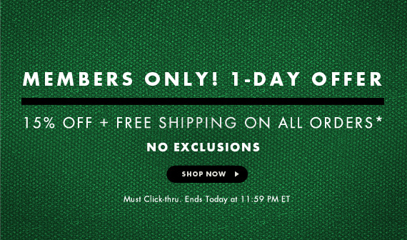 Members only! 1-Day Offer! 15% off + Free Shipping on all Orders. No exclusions - Shop Now - Must Click thru
