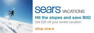 Sears VACATIONS | Hit the slopes and save BIG! | Get $25 off your winter vacation! | shop now