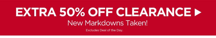 Extra 50% Off Clearance.  PLUS: New Markdowns Taken!