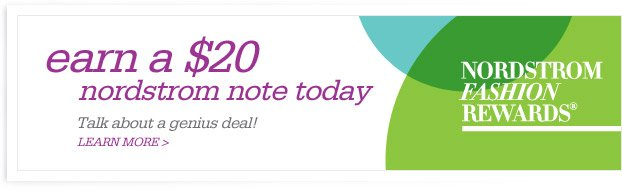 earn a $20 nordstrom note today - LEARN MORE