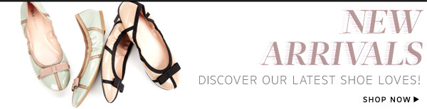 New Arrivals - Discover our latest shoe loves!