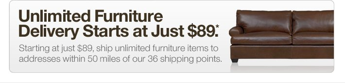 Unlimited Furniture Delivery  Starts at Just $89.*
