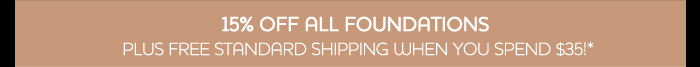 15% OFF ALL FOUNDATIONS & FREE STANDARD SHIPPING WHEN YOU SPEND $35!
