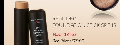 Real Deal Foundation Stick SPF 15 Now: $24.65 Regularly: $29.00