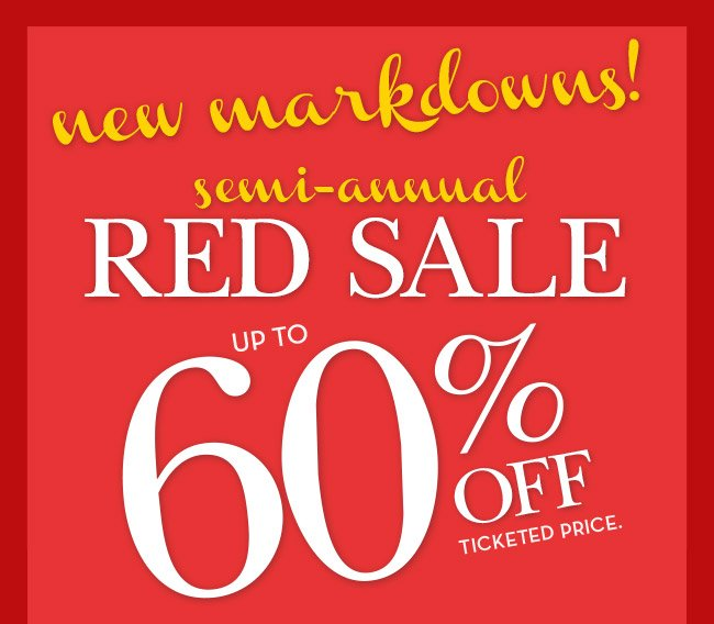 New Markdowns! Semi-Annual RED SALE up to 60% Off ticketed price!