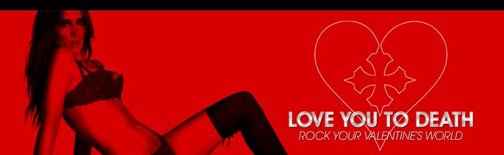 LOVE YOU TO DEATH - ROCK YOUR VALENTINE'S WORLD