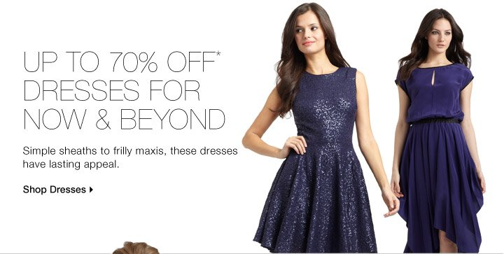 Up To 70% Off* Dresses For Now & Beyond
