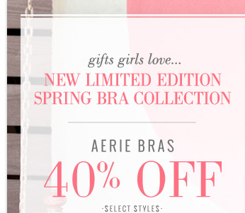 gifts girls love... New Limited Edition Spring Bra Collection | Aerie Bras 40% Off | Select Styles