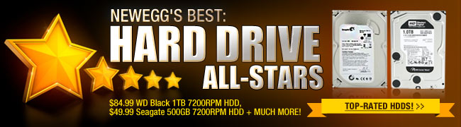 NEWEGG'S BEST:  HARD DRIVE ALL-STARS.  $84.99 WD Black 1TB 7200RPM HDD, $49.99 Seagate 500GB 7200RPM HDD + MUCH MORE!  TOP-RATED HDDS!