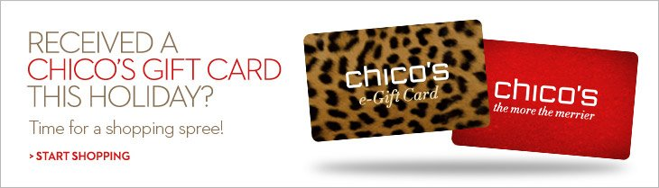 Received a Chico's gift card this holiday? Time for a shopping  spree!  START SHOPPING