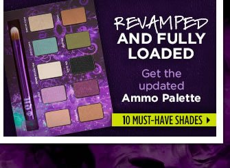 Revamped and Fully Loaded.  Get the updated Ammo Palette.  10 Must-Have Shades >