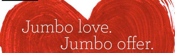 Jumbo love. Jumbo offer.