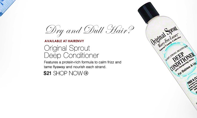 Dry and Dull Hair? Try: Original Sprout Deep Conditioner (Available at HairEnvy)  Features a protein-rich formula to calm frizz and tame flyaway and nourish each strand. $21 Shop Now>> Vegan, 100% Natural