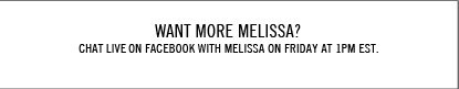 Want more Melissa? Chat Live on Facebook with Melissa on Friday at 1pm.
