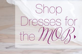 Shop Dresses For The MOB
