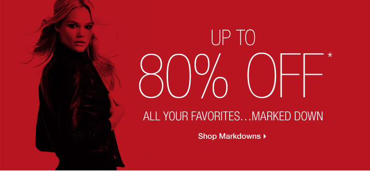 Up To 80% Off* All Your Favorites...Marked Down