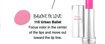 BAUME IN LOVE | 110 Urban Ballet | Focus color in the center of the lips and move out toward the lip line.