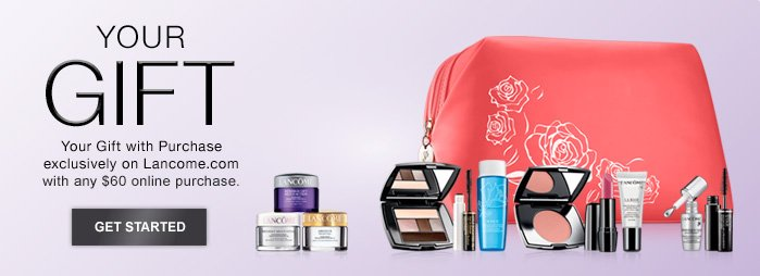 Your Gift with Purchase exclusively on Lancome.com with any $60 online purchase. | GET STARTED