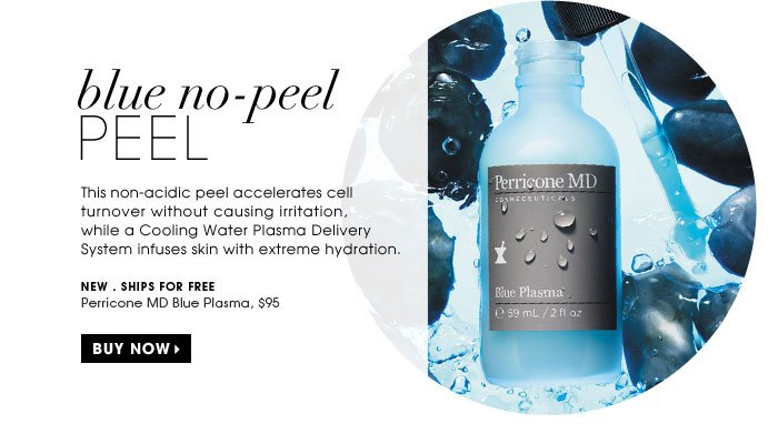 Blue No-Peel Peel. This non-acidic peel accelerates cell turnover without causing irritation, while a Cooling Water Plasma Delivery System infuses skin with extreme hydration. new . ships for free. Perricone MD Blue Plasma, $95