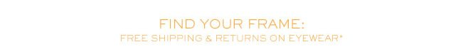 FIND YOUR FRAME: FREE SHIPPING AND RETURNS ON EYEWEAR