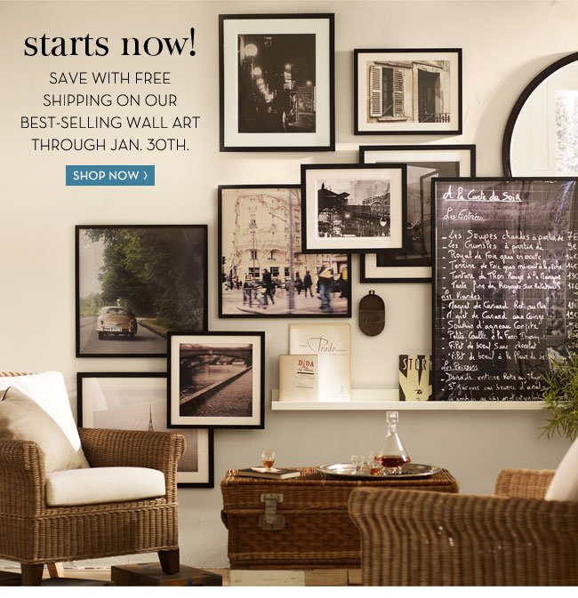 starts now! SAVE WITH FREE SHIPPING ON OUR BEST-SELLING WALL ART THROUGH JAN. 30TH. SHOP NOW