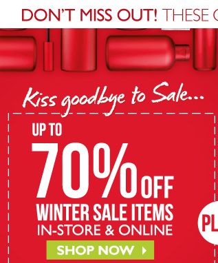 Kiss goodbye to Sale…UP TO 70% OFF WINTER SALE ITEMS -- IN-STORE & ONLINE