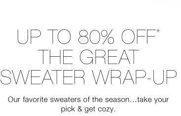 Up To 80% Off* The Great Sweater Wrap-Up