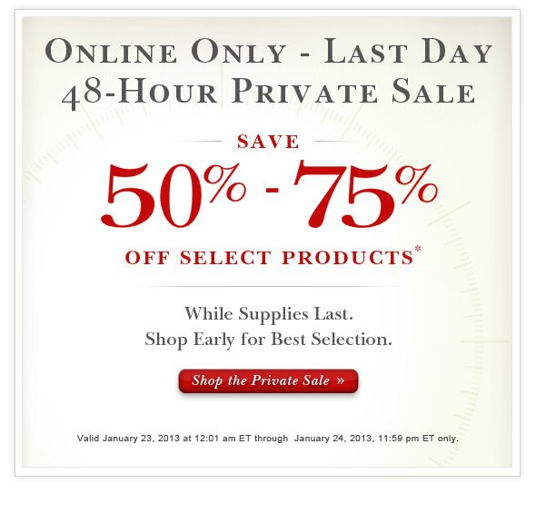 Online Only 48-Hour Private Sale:  Save 50% to 75% Off Select Products.