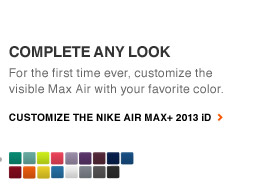 NIKE AIR MAX+ 2013 iD | For the first time ever, customize the visible Max Air with your favorite color. | CUSTOMIZE IT