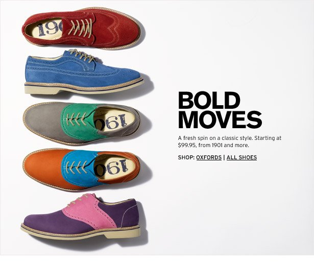BOLD MOVES - A fresh spin on a classic style. Starting at $99.95, from 1901 and more.