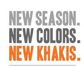 NEW SEASON. NEW COLORS. NEW KHAKIS.