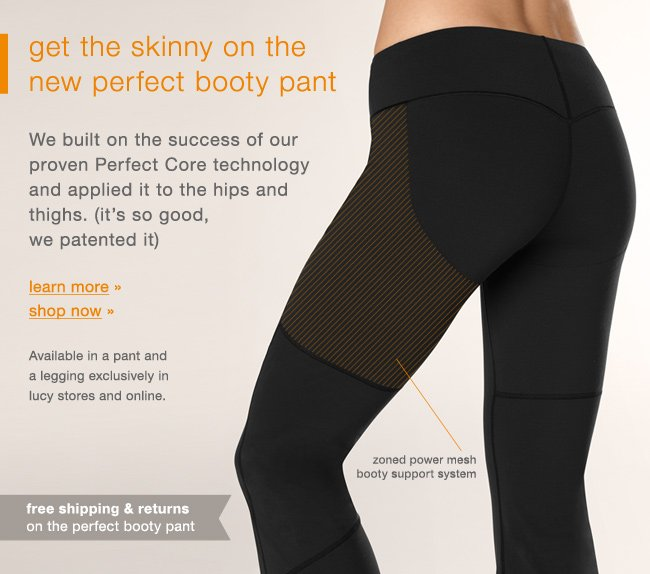 get the skinny on the new perfect booty pant. learn more. shop now.