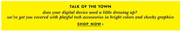 talk of the town.  shop now.
