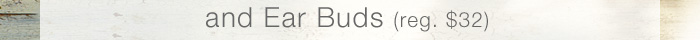 Ear Buds (reg. $32)