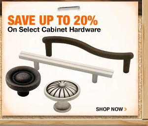 Save up to 20% on select cabinet hardware