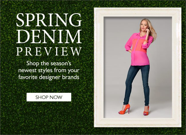 Spring Denim Preview: Shop the season's newest styles from your favorite designer brands.
