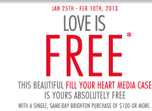 Jan 25th - Feb 10th, 2013 - Love is FREE* this beautiful Fill Your Heart Media Case is yours absolutely free* with a single, same-day Brighton purchase of $100 or more.