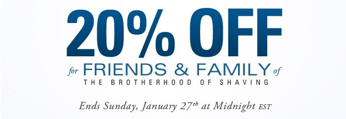 20% OFF - Friends and Family Event. Friday, January 25 to Sunday, January 27