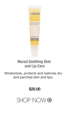 Paraben-free Murad Soothing Skin and Lip Care Moisturizes, protects and restores dry and parched skin and lips. $20 Shop Now>>