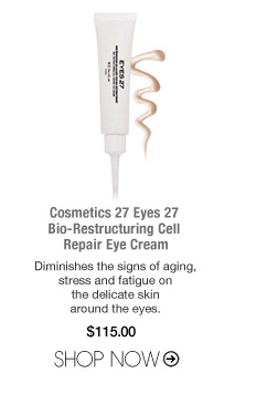 Paraben-free Cosmetics 27 Eyes 27 Bio-Restructuring Cell Repair Eye Cream Diminishes the signs of aging, stress and fatigue on the delicate skin around the eyes. $115 Shop Now>>