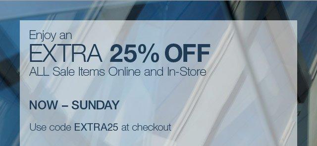 Enjoy an extra 25% off ALL sale items, Now - Sunday