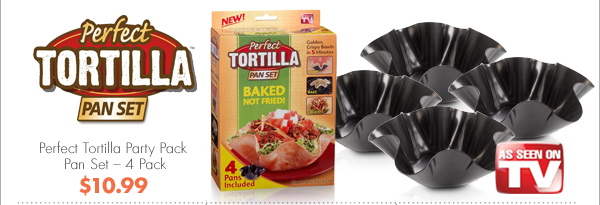 Perfect Tortilla™ Pan Set Perfect Tortilla Party Pack Pan Set – 4 Pack $10.99 AS SEEN ON TV