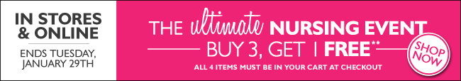 In Stores & Online: The Ultimate Nursing Event - Buy 3, Get 1 Free - Ends Tuesday, January 29th, 2013.